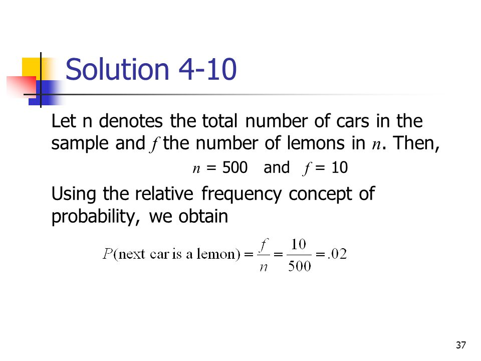 Solution 4-10 Let n denotes the total number of cars in the sample and f the number of lemons in n. Then,