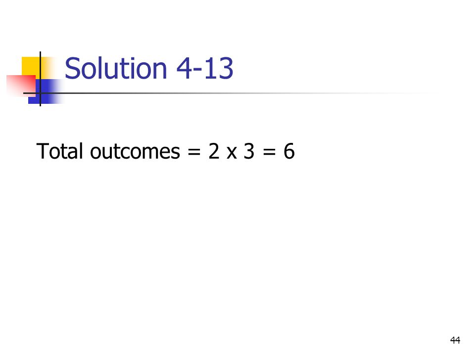Solution 4-13 Total outcomes = 2 x 3 = 6