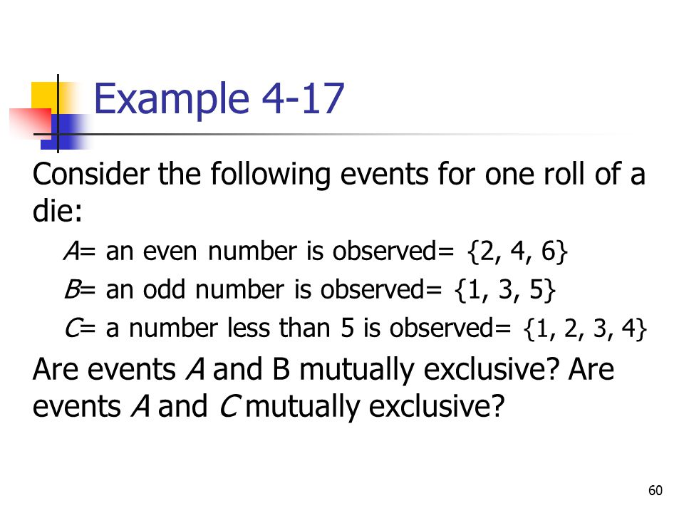 Example 4-17 Consider the following events for one roll of a die: