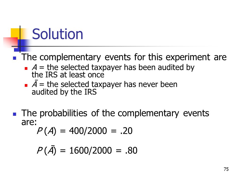 Solution The complementary events for this experiment are