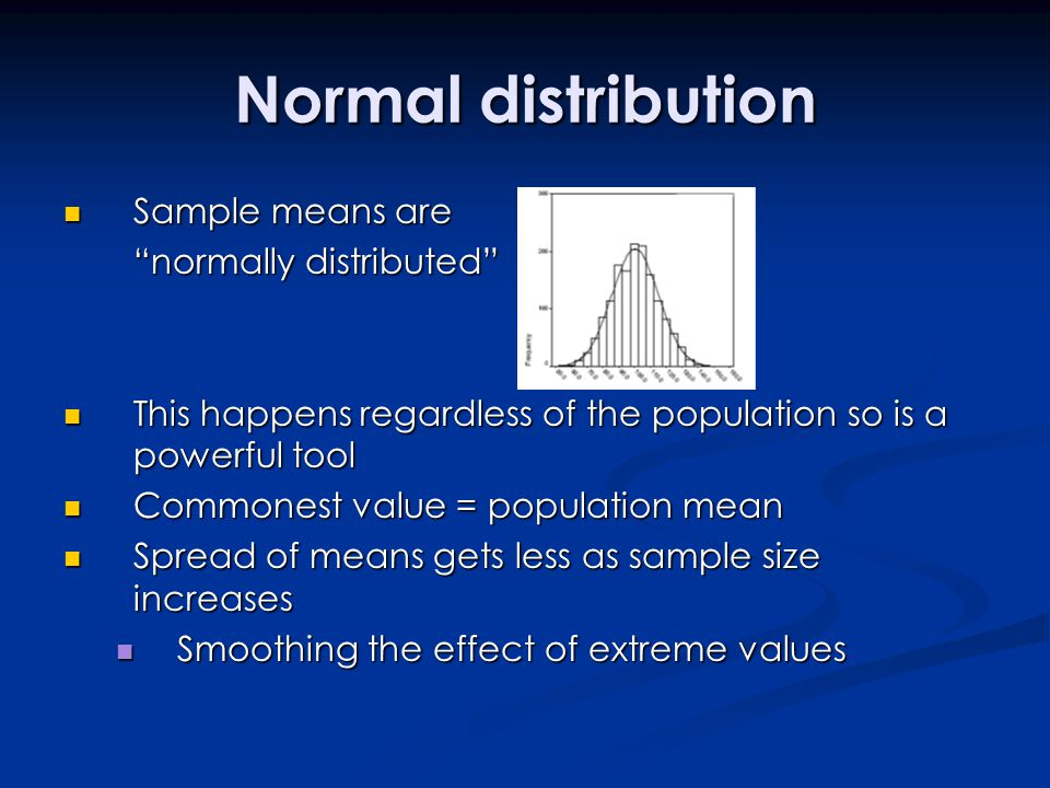 Normal distribution Sample means are normally distributed