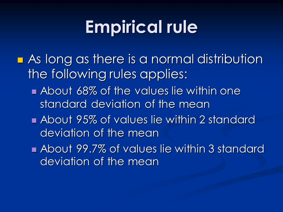 Empirical rule As long as there is a normal distribution the following rules applies: