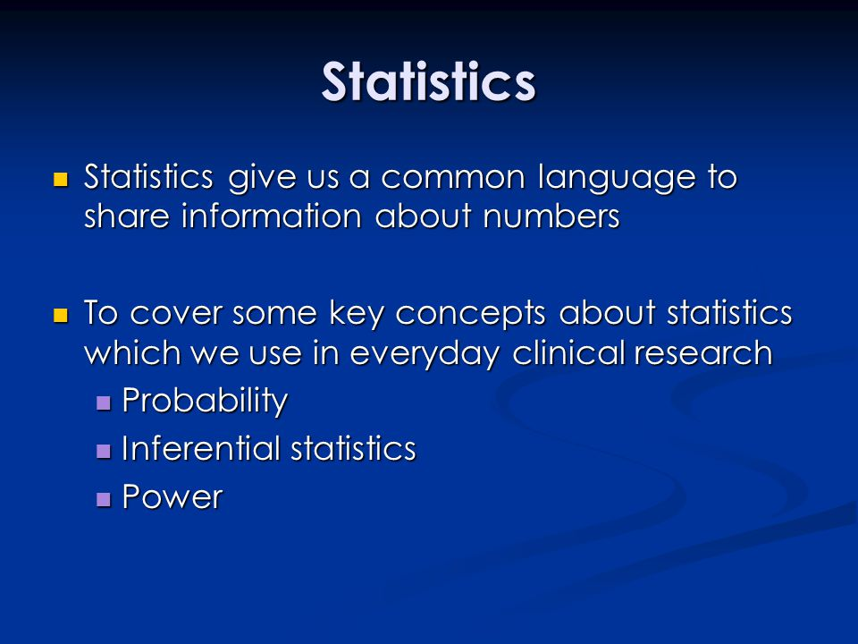 Statistics Statistics give us a common language to share information about numbers.