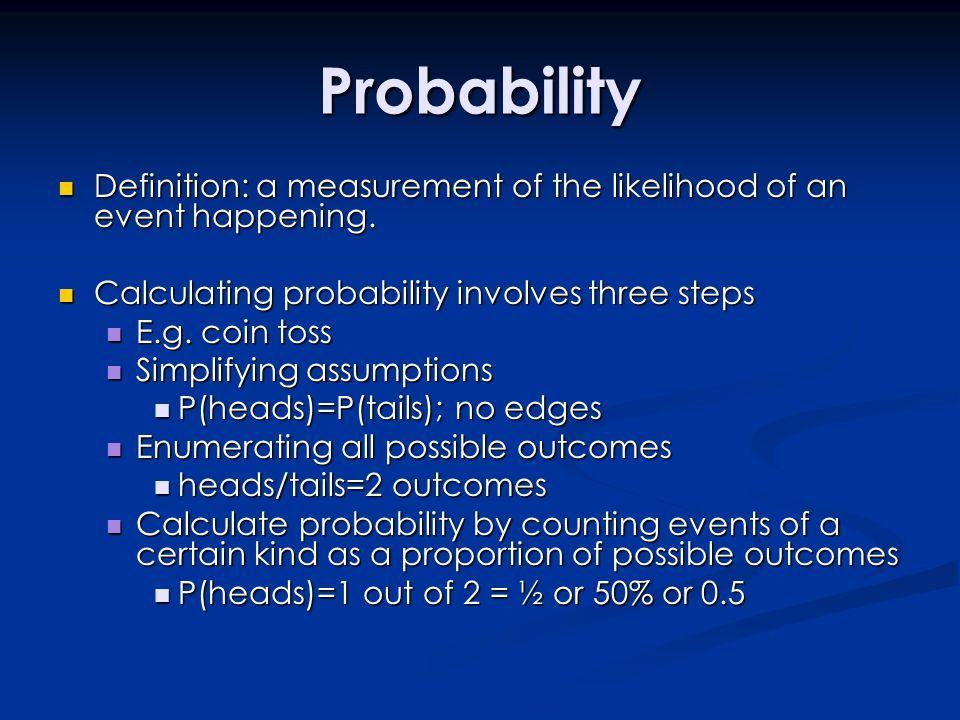 Probability Definition: a measurement of the likelihood of an event happening. Calculating probability involves three steps.