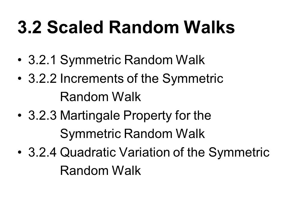 3.2 Scaled Random Walks 3.2.1 Symmetric Random Walk