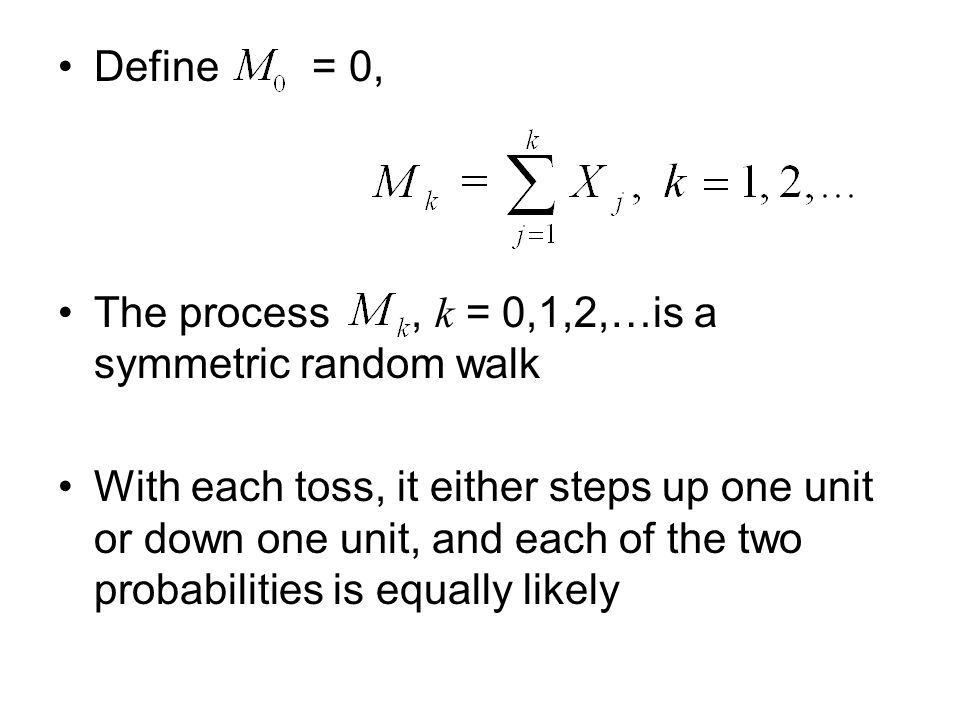 Define = 0, The process , k = 0,1,2,…is a symmetric random walk.