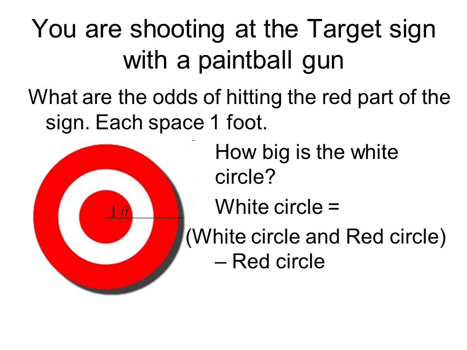 You are shooting at the Target sign with a paintball gun