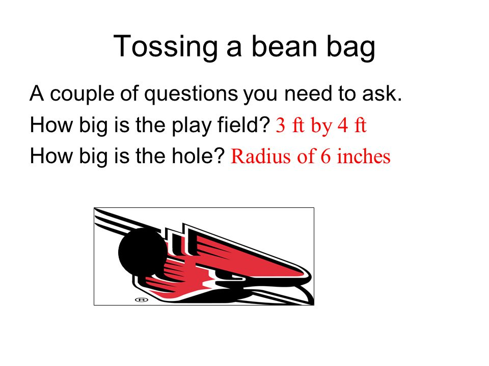 Tossing a bean bag A couple of questions you need to ask.