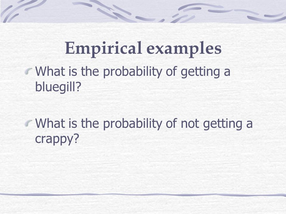 Empirical examples What is the probability of getting a bluegill