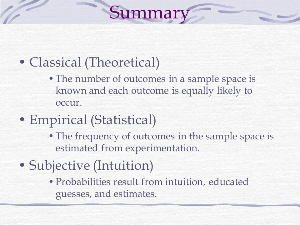Summary Classical (Theoretical) Empirical (Statistical)