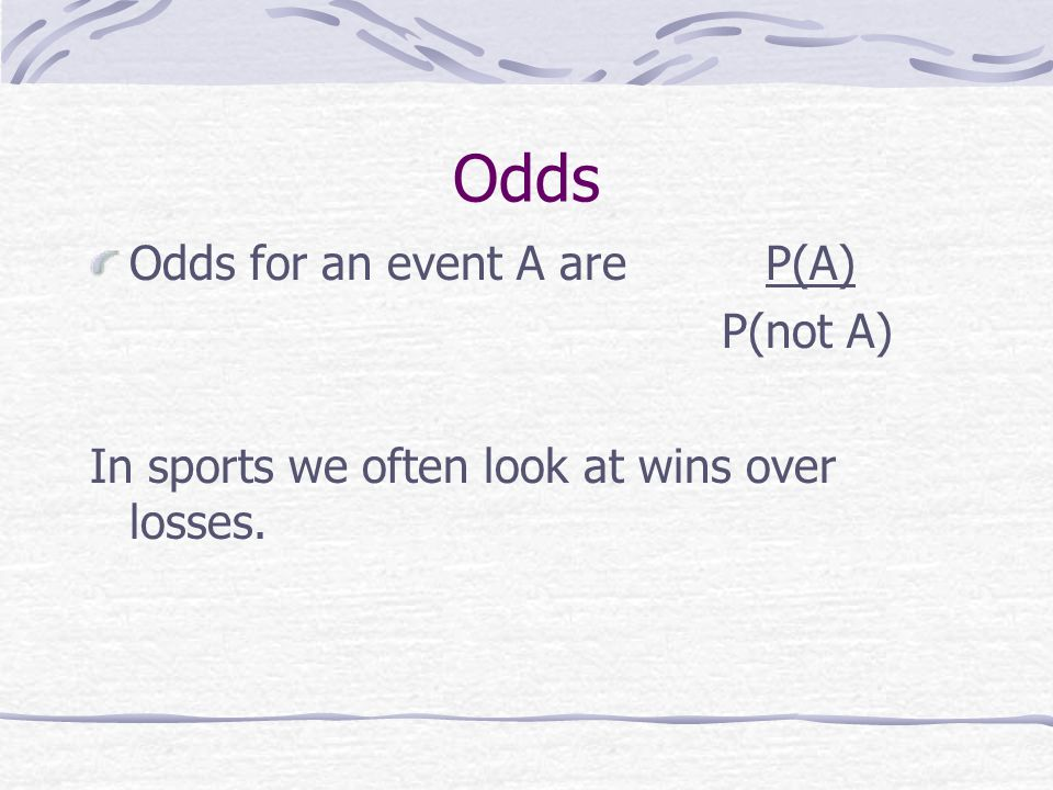 Odds Odds for an event A are P(A) P(not A)