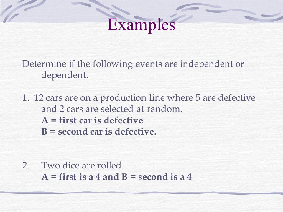 Examples Determine if the following events are independent or dependent.