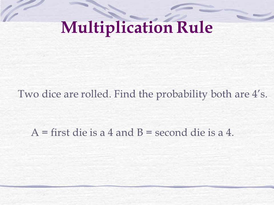 Multiplication Rule Two dice are rolled. Find the probability both are 4's.