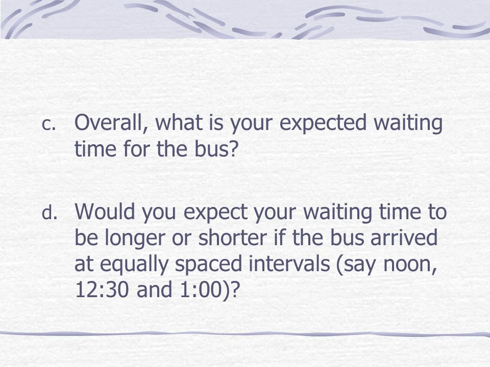 Overall, what is your expected waiting time for the bus