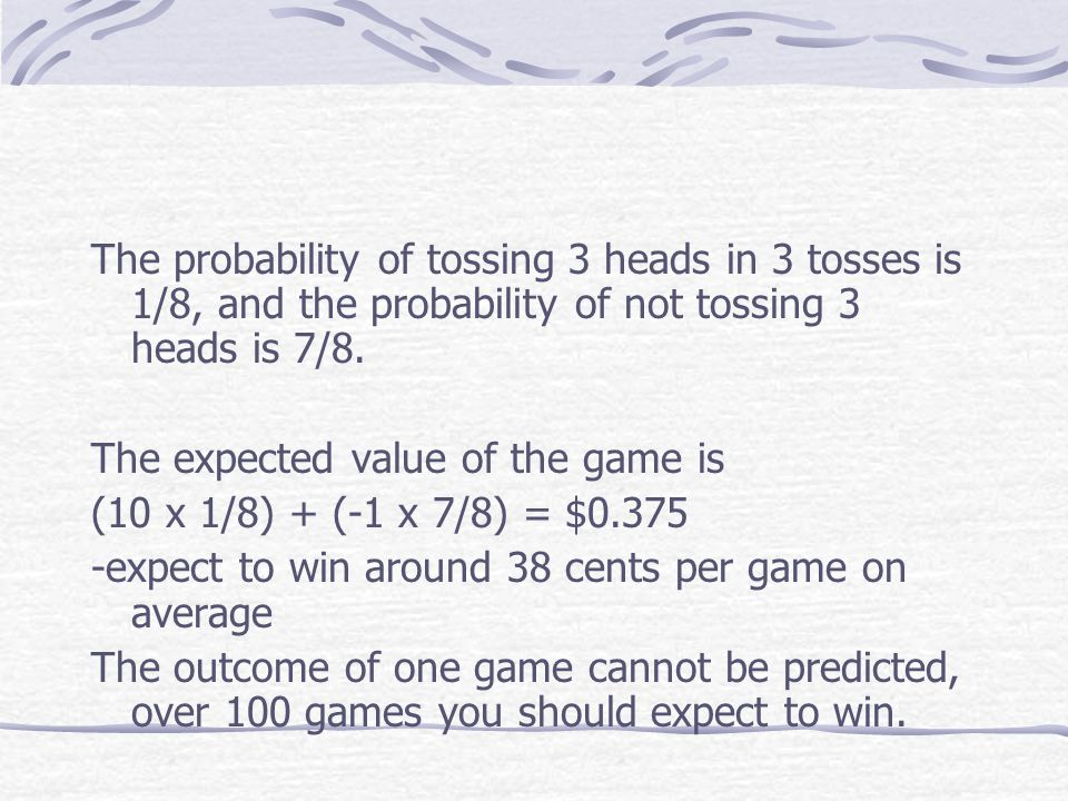 The probability of tossing 3 heads in 3 tosses is 1/8, and the probability of not tossing 3 heads is 7/8.
