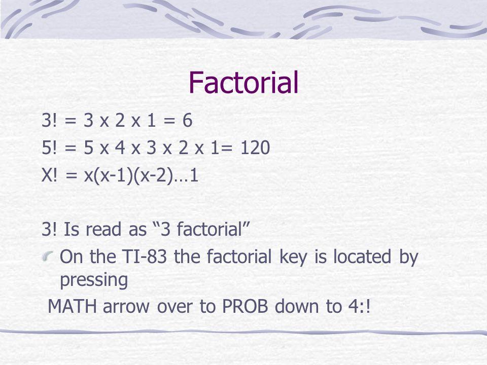 Factorial 3! = 3 x 2 x 1 = 6. 5! = 5 x 4 x 3 x 2 x 1= 120. X! = x(x-1)(x-2)…1. 3! Is read as 3 factorial