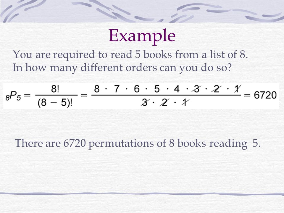 Example You are required to read 5 books from a list of 8.
