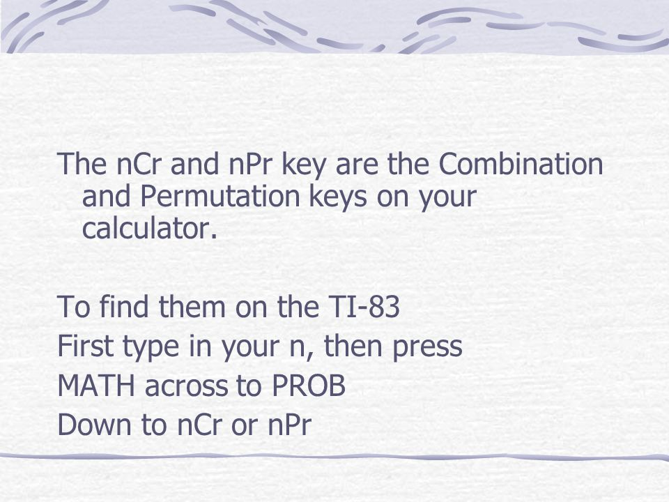 The nCr and nPr key are the Combination and Permutation keys on your calculator.