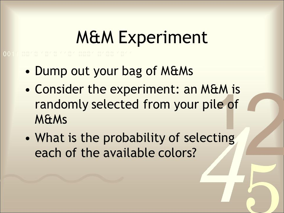 M&M Experiment Dump out your bag of M&Ms