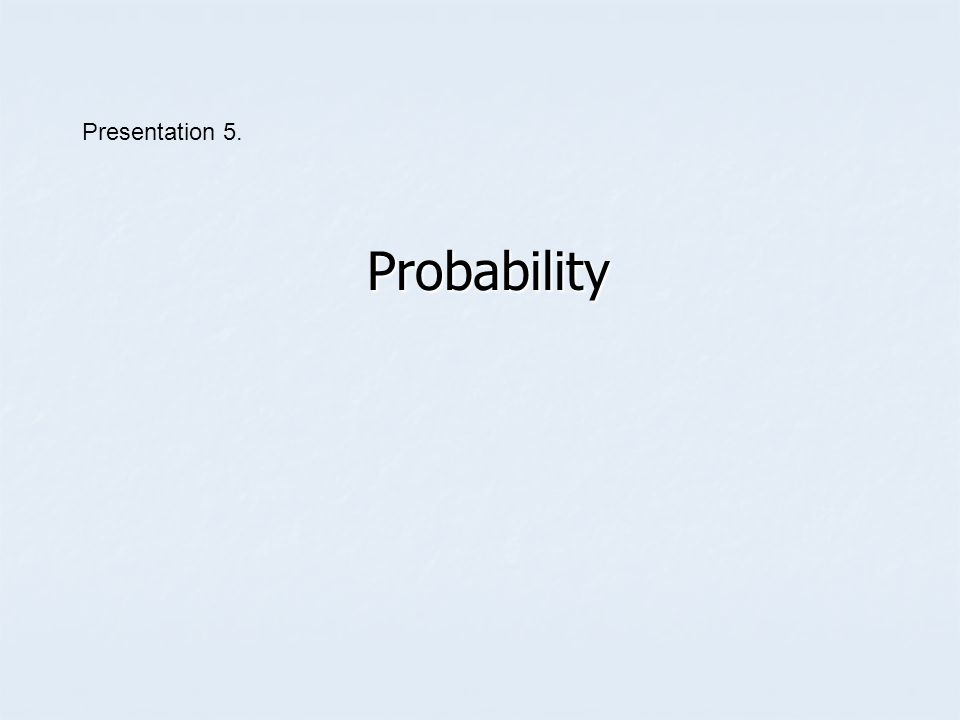Presentation 5. Probability