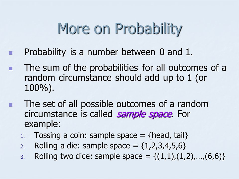 More on Probability Probability is a number between 0 and 1.