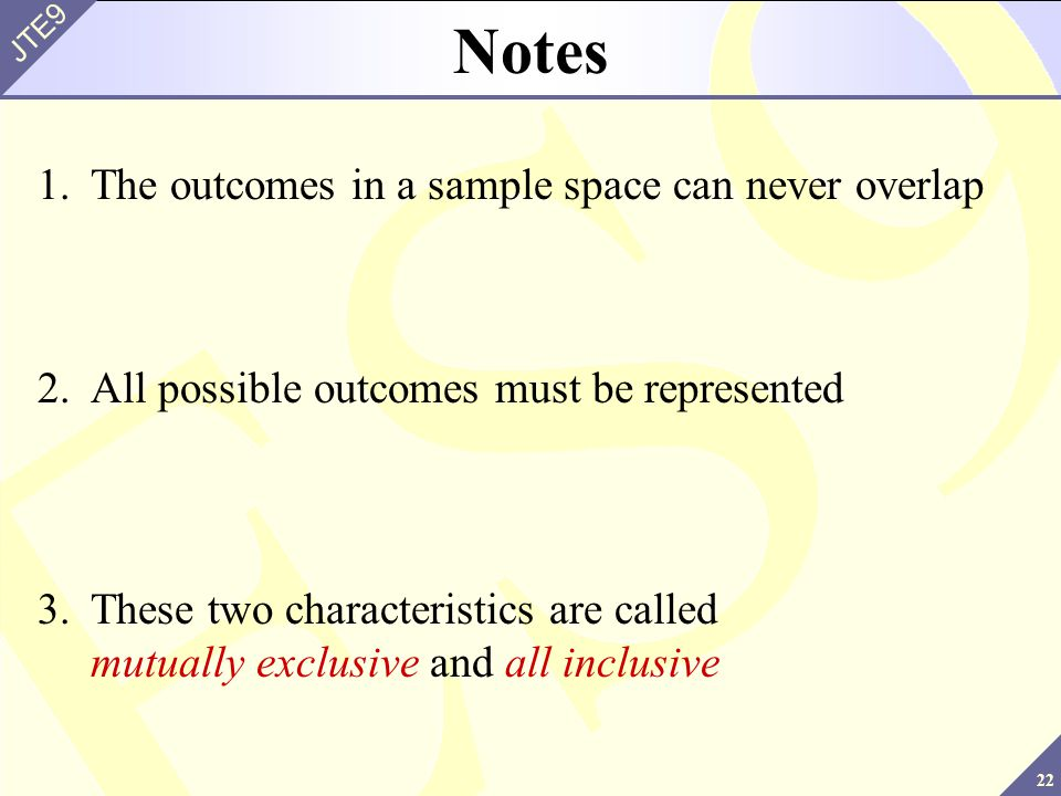 Notes 1. The outcomes in a sample space can never overlap
