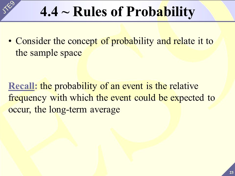 4.4 ~ Rules of Probability Consider the concept of probability and relate it to the sample space.