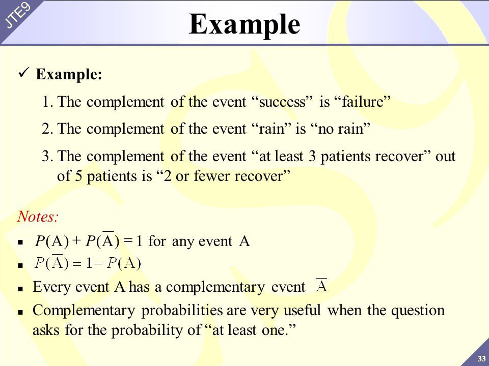 Example Example: 1. The complement of the event success is failure