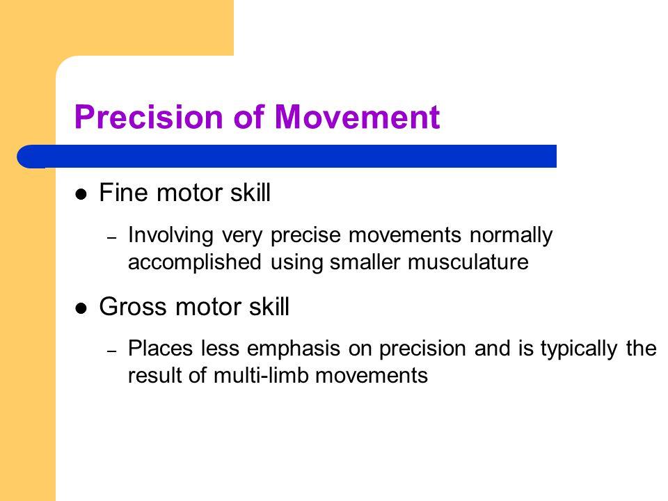 Precision of Movement Fine motor skill Gross motor skill