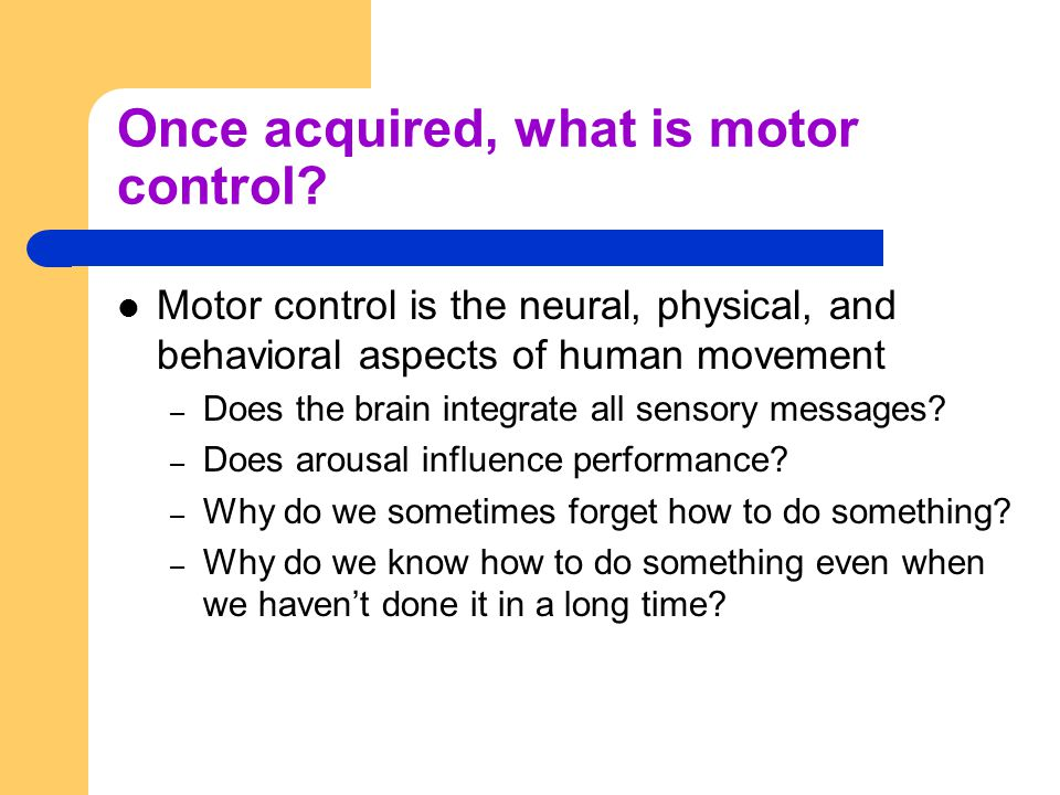 Once acquired, what is motor control
