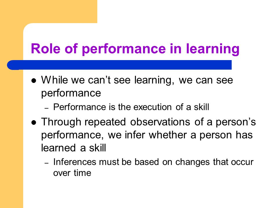 Role of performance in learning