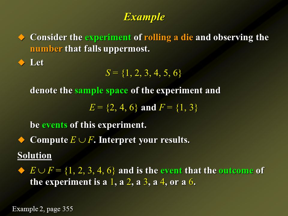 Example Consider the experiment of rolling a die and observing the number that falls uppermost. Let.