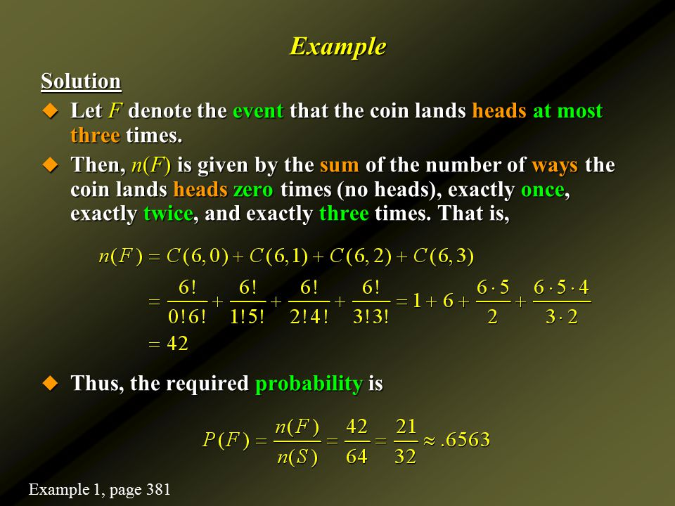 Example Solution. Let F denote the event that the coin lands heads at most three times.