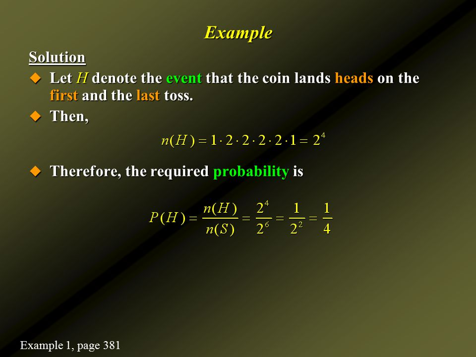 Example Solution. Let H denote the event that the coin lands heads on the first and the last toss.