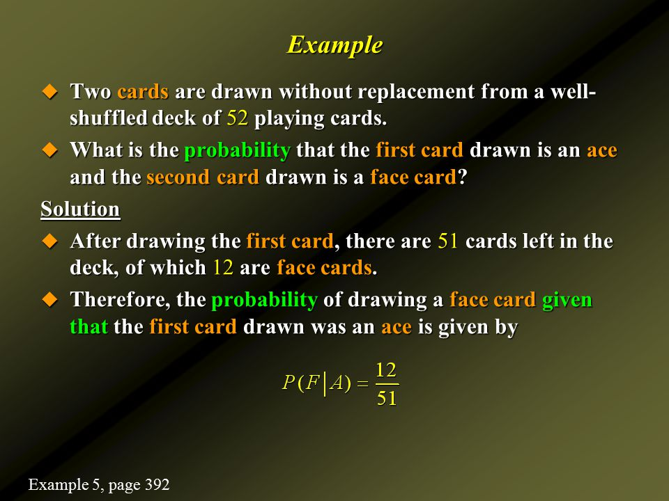 Example Two cards are drawn without replacement from a well-shuffled deck of 52 playing cards.