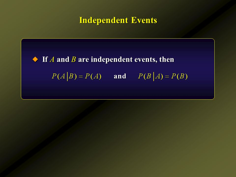 Independent Events If A and B are independent events, then
