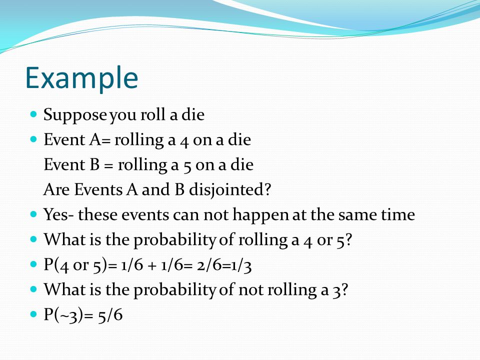 Example Suppose you roll a die Event A= rolling a 4 on a die
