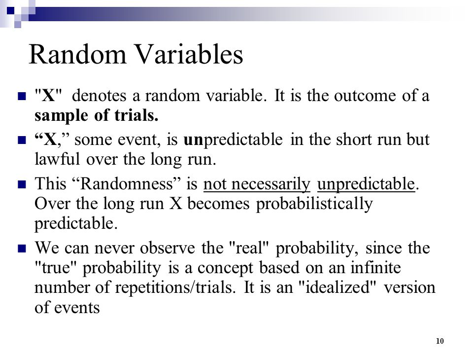 Random Variables X denotes a random variable. It is the outcome of a sample of trials.