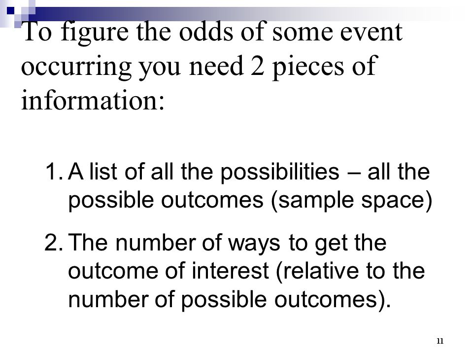 To figure the odds of some event occurring you need 2 pieces of information: