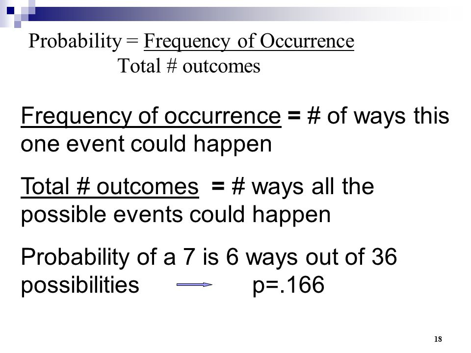 Probability = Frequency of Occurrence Total # outcomes