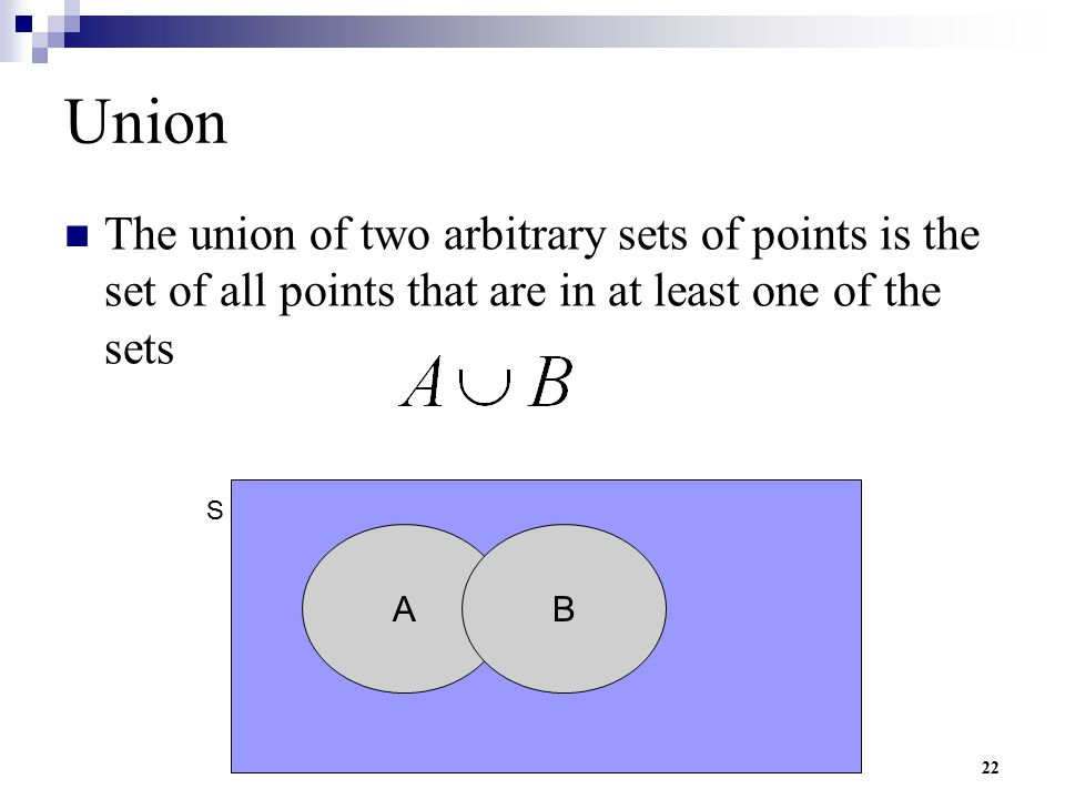 Union The union of two arbitrary sets of points is the set of all points that are in at least one of the sets.