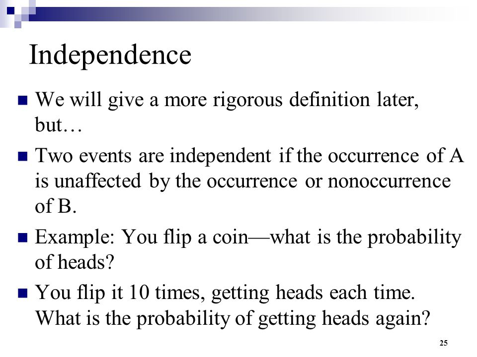 Independence We will give a more rigorous definition later, but…