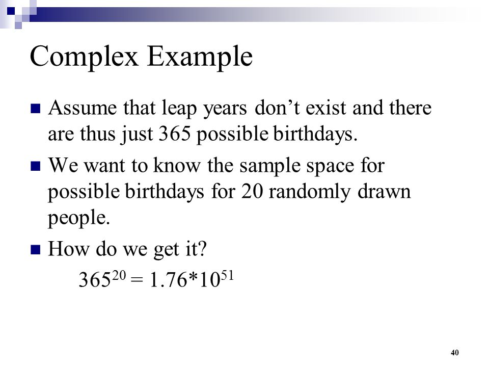 Complex Example Assume that leap years don't exist and there are thus just 365 possible birthdays.
