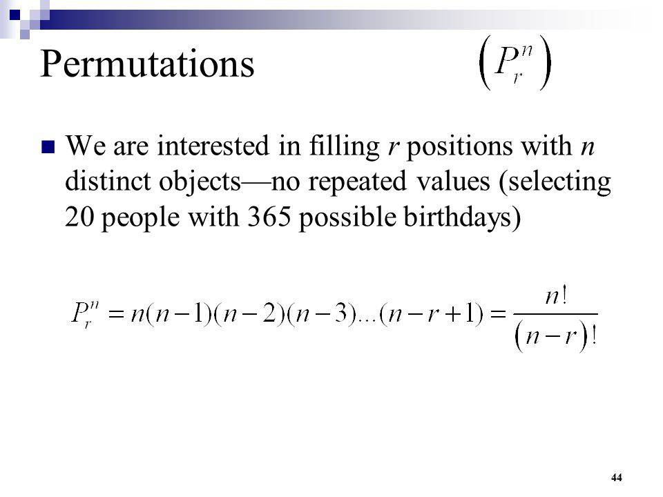 Permutations We are interested in filling r positions with n distinct objects—no repeated values (selecting 20 people with 365 possible birthdays)