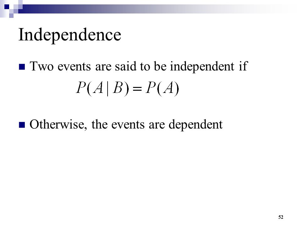 Independence Two events are said to be independent if