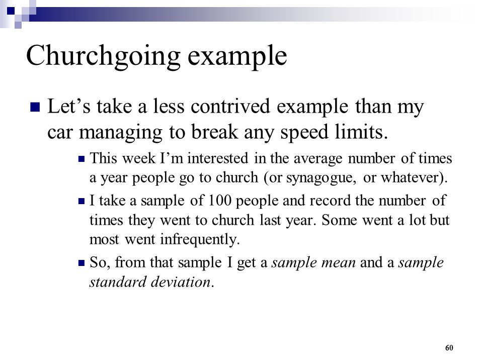 Churchgoing example Let's take a less contrived example than my car managing to break any speed limits.