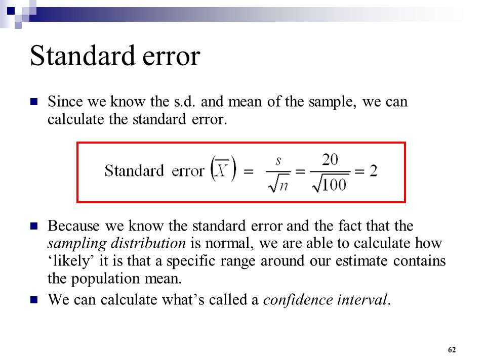 Standard error Since we know the s.d. and mean of the sample, we can calculate the standard error.
