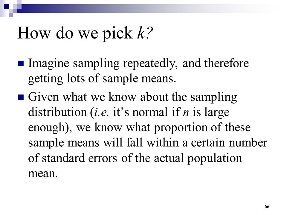 How do we pick k Imagine sampling repeatedly, and therefore getting lots of sample means.