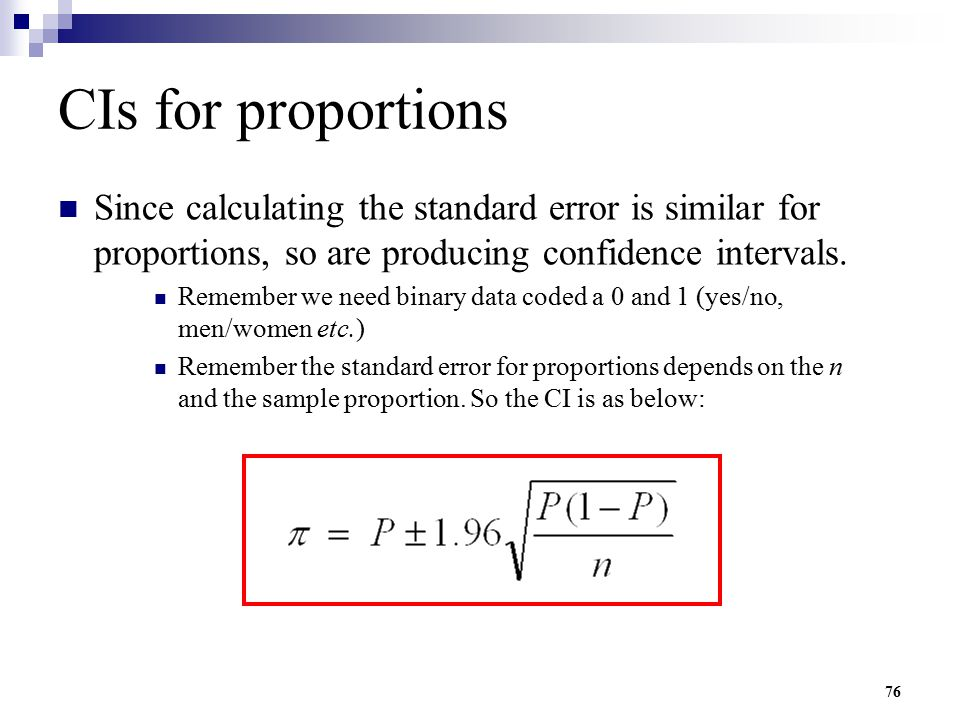 CIs for proportions Since calculating the standard error is similar for proportions, so are producing confidence intervals.