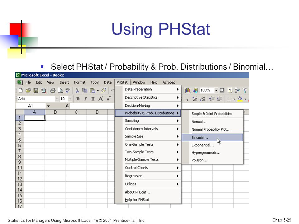 Using PHStat Select PHStat / Probability & Prob. Distributions / Binomial…